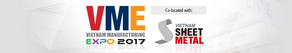 VME VIETNAM MANUFACTURING EXPO 2017 [Co-located with:] VIETNAM SHEET METAL