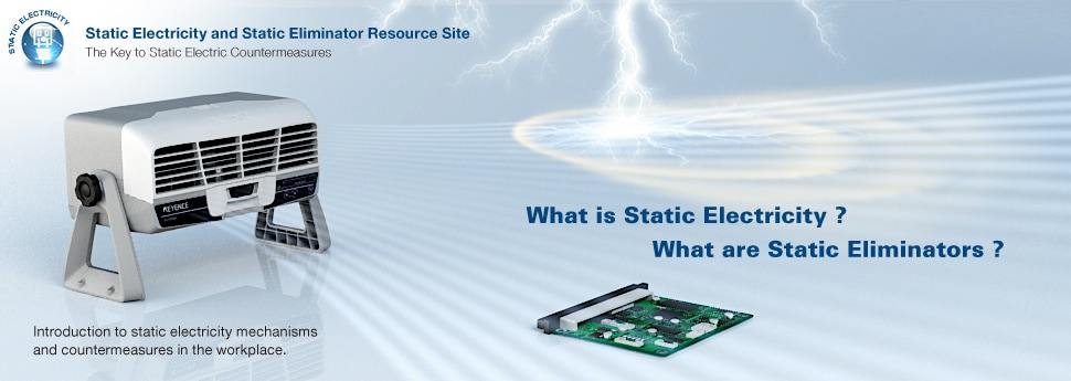 Static Electrity and Static Eliminator Resource Site. What is Static Electricity? What is the good solution?